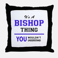 It's BISHOP thing, you wouldn't under Throw Pillow
