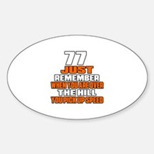 77 Just Remember Birthday Designs Sticker (Oval)