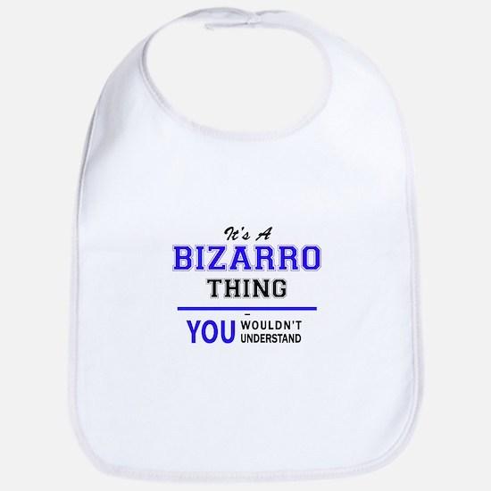 It's BIZARRO thing, you wouldn't understand Bib