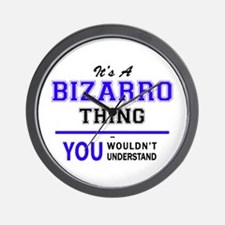 It's BIZARRO thing, you wouldn't unders Wall Clock