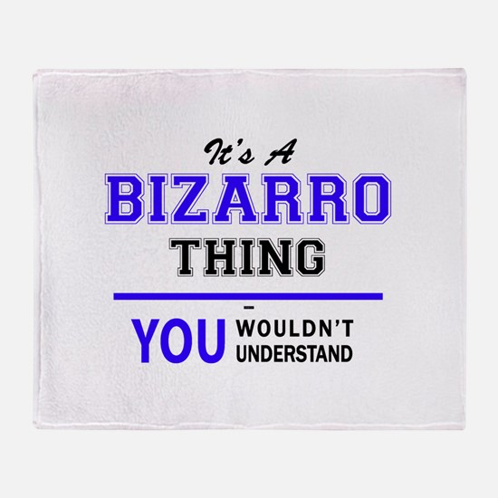 It's BIZARRO thing, you wouldn't und Throw Blanket