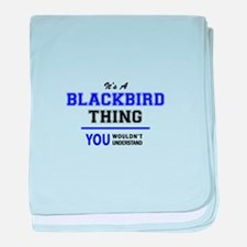 It's BLACKBIRD thing, you wouldn't un baby blanket