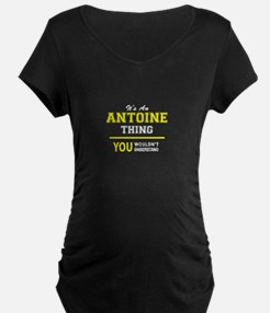 ANTOINE thing, you wouldn't unde Maternity T-Shirt