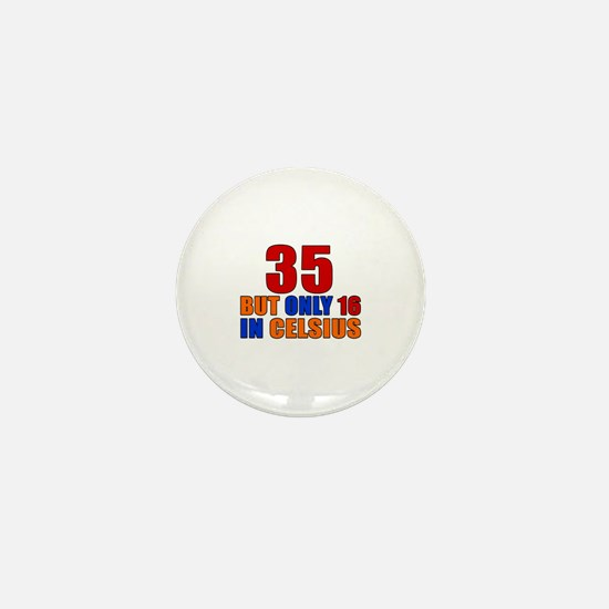 35 But Only 16 In Celsius Mini Button