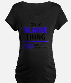 It's BLAINE thing, you wouldn't Maternity T-Shirt