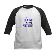 It's BLAINE thing, you wouldn't un Baseball Jersey