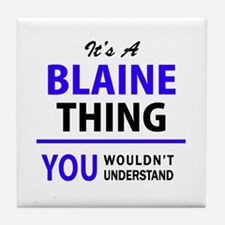 It's BLAINE thing, you wouldn't under Tile Coaster