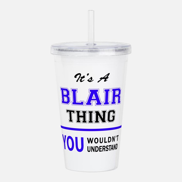 It's BLAIR thing, you Acrylic Double-wall Tumbler