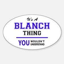 It's BLANCH thing, you wouldn't understand Decal