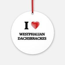 I love Westphalian Dachsbrackes Round Ornament