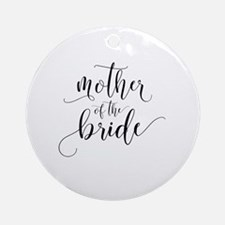 Cute Mother of the bride Round Ornament