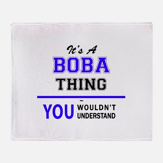 It's BOBA thing, you wouldn't unders Throw Blanket