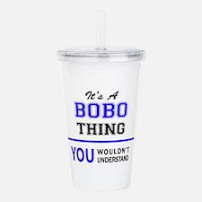 It's BOBO thing, you w Acrylic Double-wall Tumbler