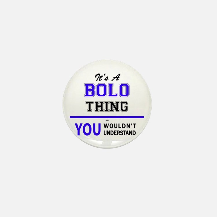 It's BOLO thing, you wouldn't understa Mini Button