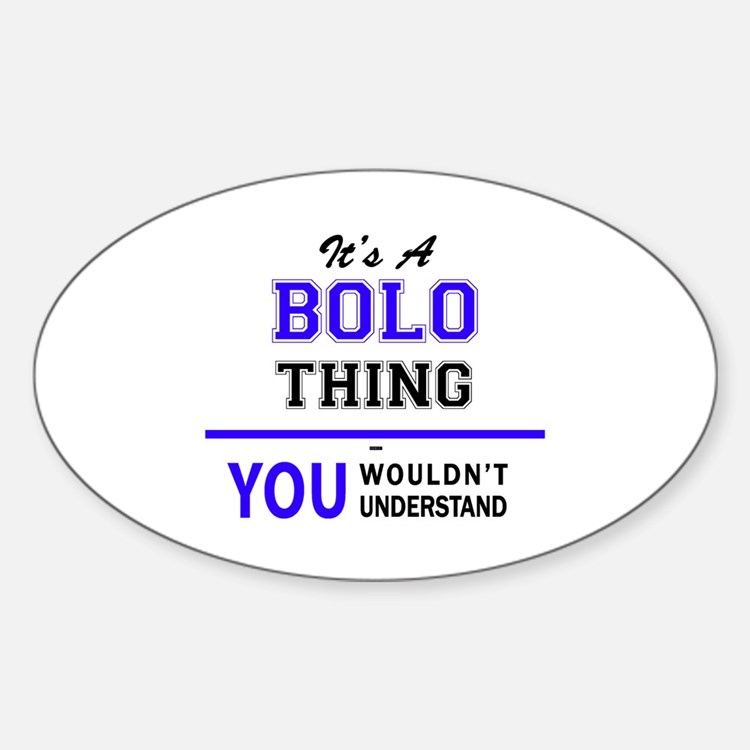 It's BOLO thing, you wouldn't understand Decal