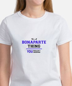 It's BONAPARTE thing, you wouldn't underst T-Shirt