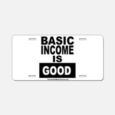 BASIC INCOME IS GOOD Aluminum License Plate