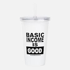 BASIC INCOME IS GOOD Acrylic Double-wall Tumbler