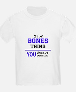 It's BONES thing, you wouldn't understand T-Shirt