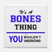 It's BONES thing, you wouldn't unders Tile Coaster