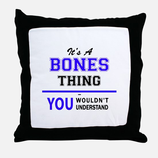 It's BONES thing, you wouldn't unders Throw Pillow