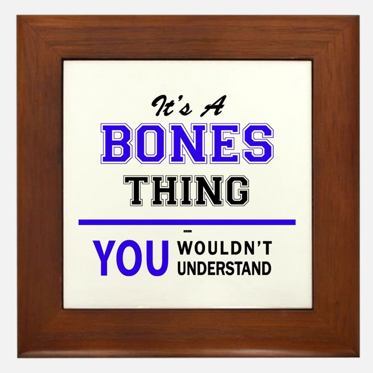 It's BONES thing, you wouldn't underst Framed Tile