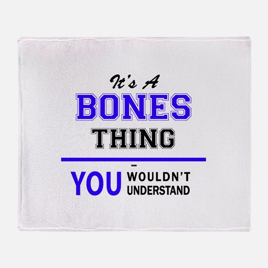 It's BONES thing, you wouldn't under Throw Blanket