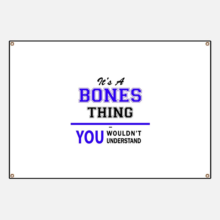 It's BONES thing, you wouldn't understand Banner
