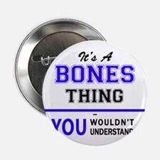 "It's BONES thing, you wouldn't unders 2.25"" Button"