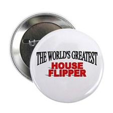 """""""The World's Greatest House Flipper"""" Button"""