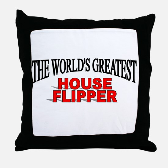 """The World's Greatest House Flipper"" Throw Pillow"
