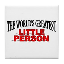 """""""The World's Greatest Little Person"""" Tile Coaster"""