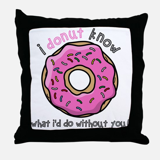 I Donut Know What I'd Do Without You Throw Pillow