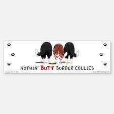 Nothin' Butt Border Collies Bumper Bumper Bumper Sticker