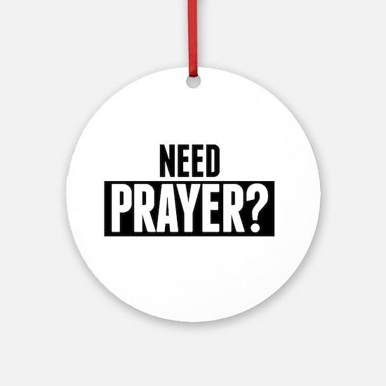 Need Prayer Round Ornament