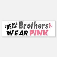 """Real"" Brothers Wear Pink 1 Bumper Bumper Bumper Sticker"