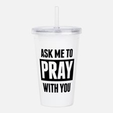Ask Me To Pray With Acrylic Double-Wall Tumbler