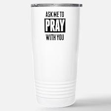 Ask Me To Pray With You Travel Mug
