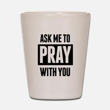 Ask Me To Pray With You Shot Glass