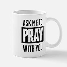 Ask Me To Pray With You Mugs
