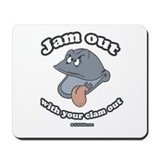 Jam out with your clam out Mousepad