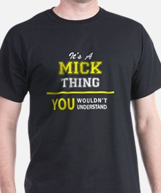 MICK thing, you wouldn't understand ! T-Shirt