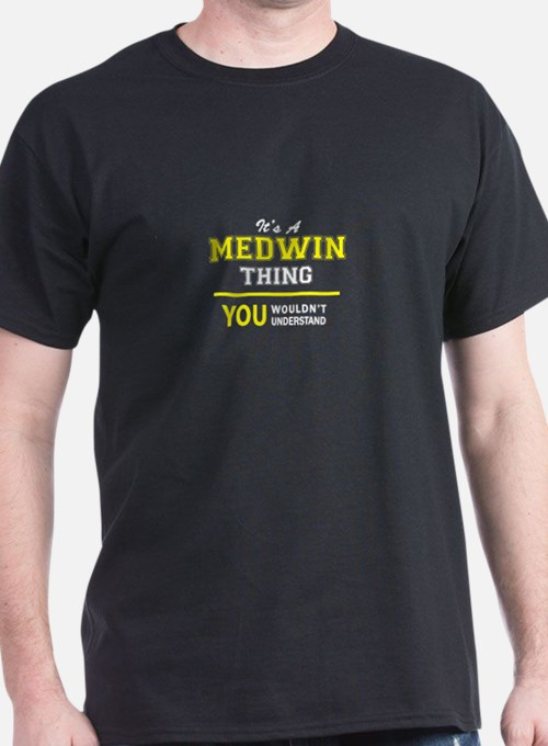 MEDWIN thing, you wouldn't understand ! T-Shirt