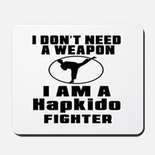 I Don't Need Weapon Hapkido Fighter Mousepad