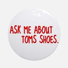 Ask Me About TOMS Shoes Ornament (Round)