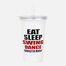 Eat Sleep Swing Dance Acrylic Double-wall Tumbler