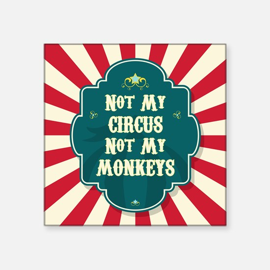 "Not My Circus Square Sticker 3"" x 3"""