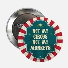 """Not My Circus 2.25"""" Button"""