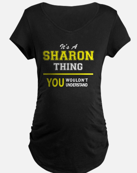 SHARON thing, you wouldn't under Maternity T-Shirt