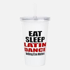 Eat Sleep Latin Dance Acrylic Double-wall Tumbler